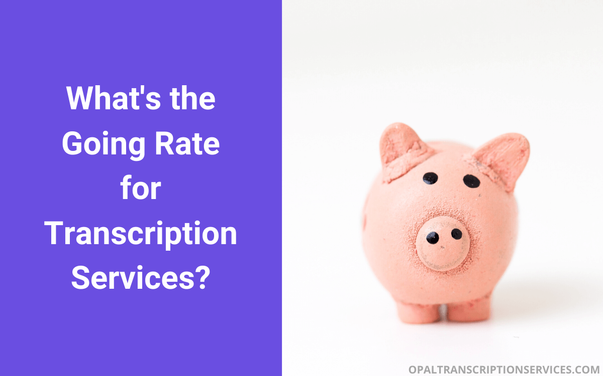 What Is the Going Rate for Transcription Services?